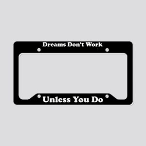 Dreams Dont Work Unless You Do License Plate Holde