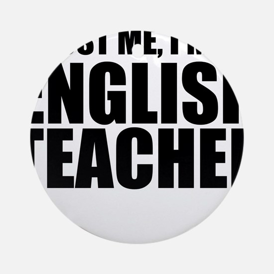 Trust Me, I'm An English Teacher Round Ornament