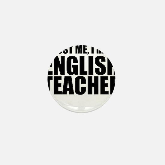 Trust Me, I'm An English Teacher Mini Button