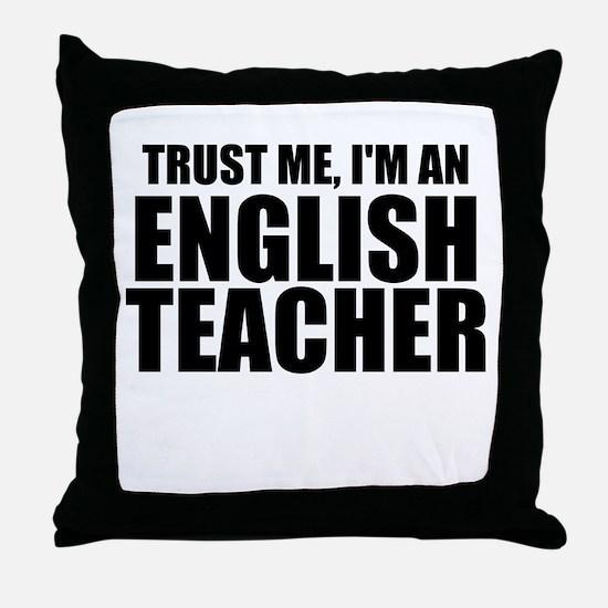 Trust Me, I'm An English Teacher Throw Pillow
