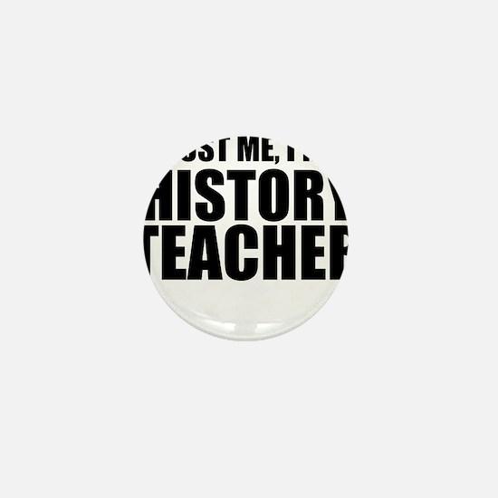Trust Me, I'm A History Teacher Mini Button