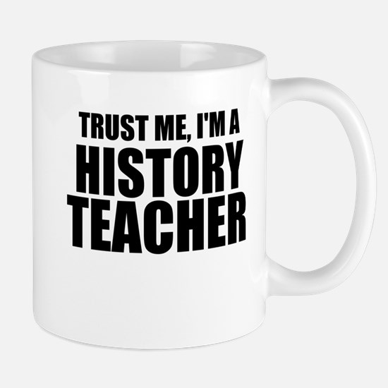 Trust Me, I'm A History Teacher Mugs