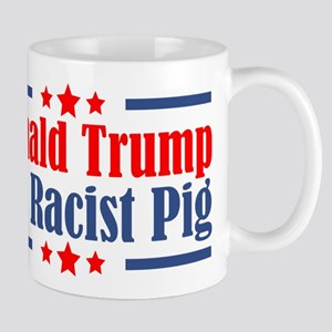 Donald Trump is a Racist Pig Mugs