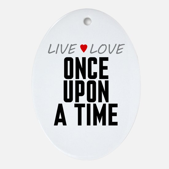 Live Love Once Upon a Time Oval Ornament