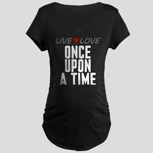 Live Love Once Upon a Time Dark Maternity T-Shirt