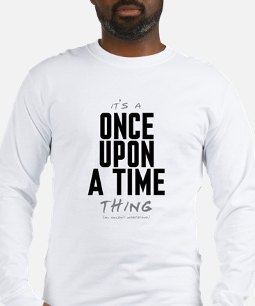 It's a Once Upon a Time Thing Long Sleeve T-Shirt
