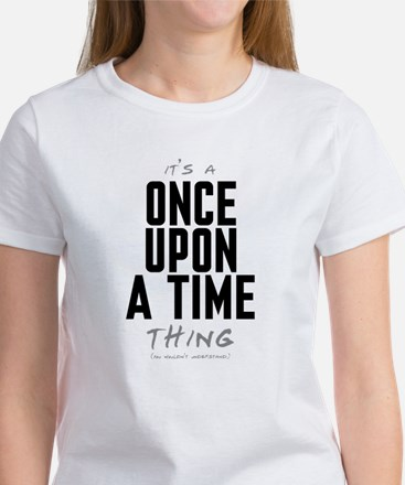 It's a Once Upon a Time Thing Women's T-Shirt