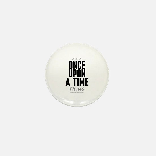 It's a Once Upon a Time Thing Mini Button