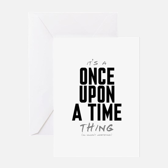 It's a Once Upon a Time Thing Greeting Card