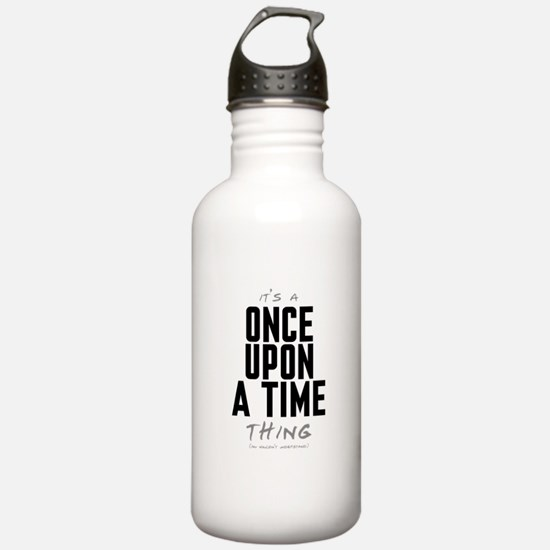 It's a Once Upon a Time Thing Water Bottle
