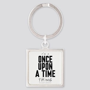 It's a Once Upon a Time Thing Square Keychain