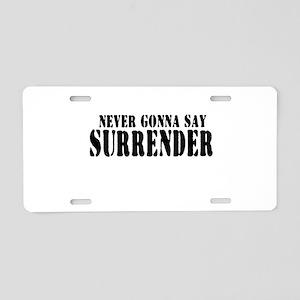 Never Gonna Surrender 2 Aluminum License Plate