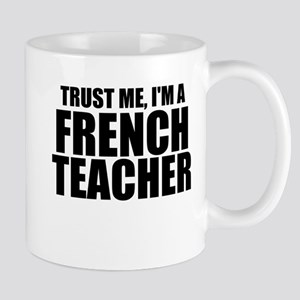 Trust Me, I'm A French Teacher Mugs