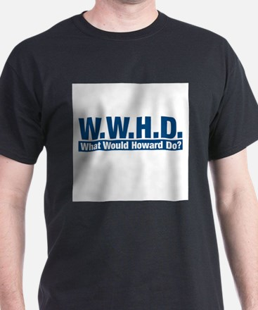 WWHD What Would Howard Do? T-Shirt