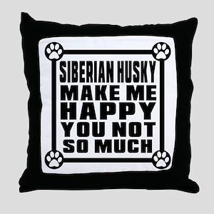 Siberian Husky Dog Make Me Happy Throw Pillow
