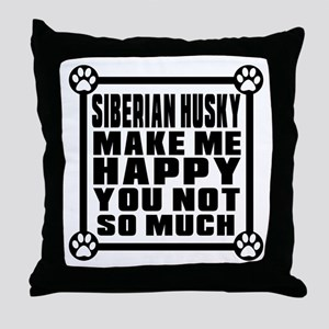 Siberian Husky Dog Make Me Happy Throw Pillow