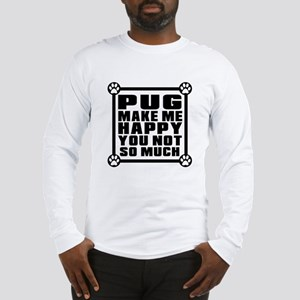 Pug Dog Make Me Happy Long Sleeve T-Shirt