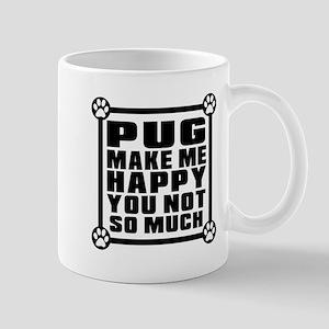Pug Dog Make Me Happy Mug