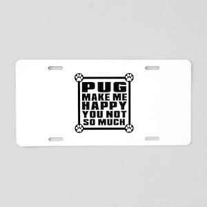 Pug Dog Make Me Happy Aluminum License Plate