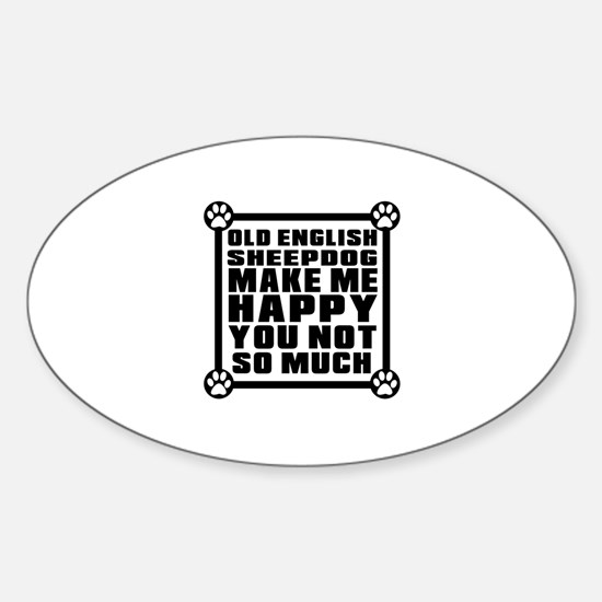 Old English Sheepdog Dog Make Me Ha Sticker (Oval)