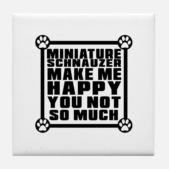 Miniature Schnauzer Dog Make Me Happy Tile Coaster