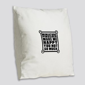 Miniature Pinscher Dog Make Me Burlap Throw Pillow
