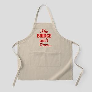The BRIDGE ain't Over... Apron
