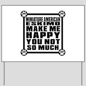 Miniature American Eskimo Dog Make Me Ha Yard Sign