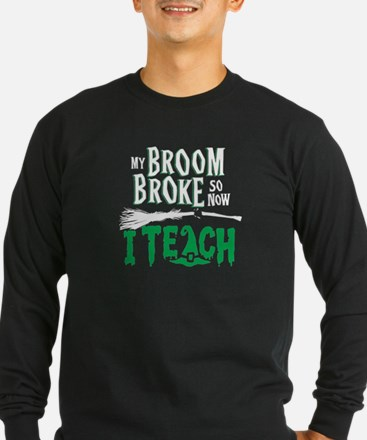 My Broom Broke So Now I Teach Long Sleeve T-Shirt