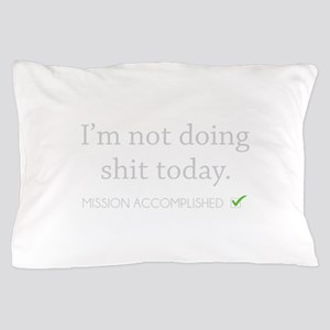 Not Doing Shit Today Pillow Case