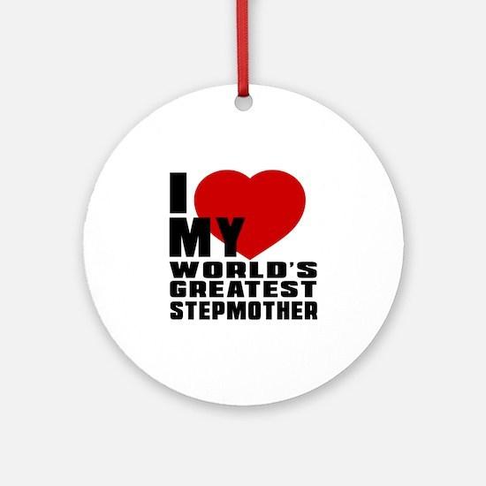 I Love My World's Greatest Stepmoth Round Ornament