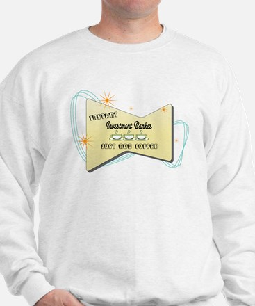 Instant Investment Banker Sweatshirt