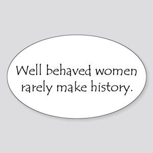 Well behaved women... Oval Sticker