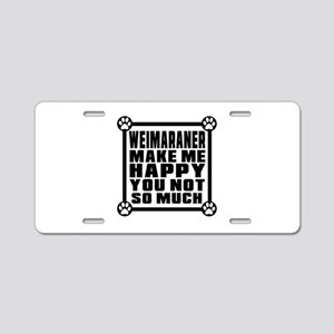 Weimaraner Dog Make Me Happ Aluminum License Plate