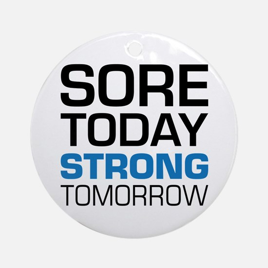 Sore Today Strong Tomorrow Round Ornament