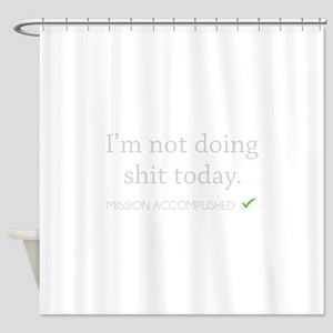 Not Doing Shit Today Shower Curtain