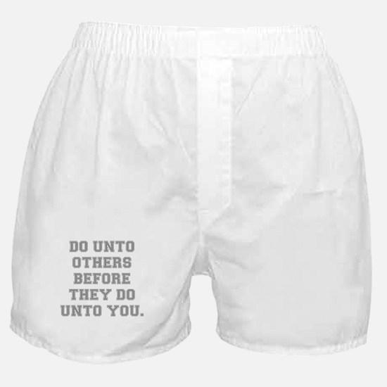 DO UNTO OTHERS BEFORE THEY DO UNTO YO Boxer Shorts