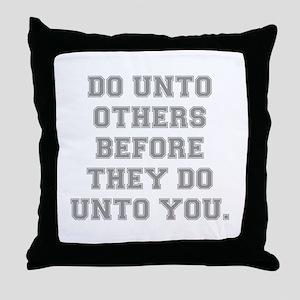 DO UNTO OTHERS BEFORE THEY DO UNTO YO Throw Pillow