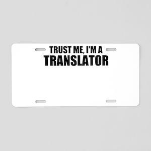Trust Me, I'm A Translator Aluminum License Plate