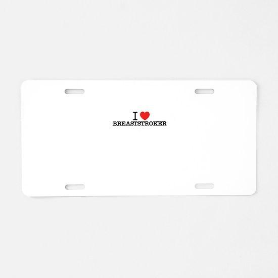 I Love BREASTSTROKER Aluminum License Plate