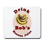 Drink Bob's Banana Juice Mousepad