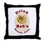 Drink Bob's Banana Juice Throw Pillow