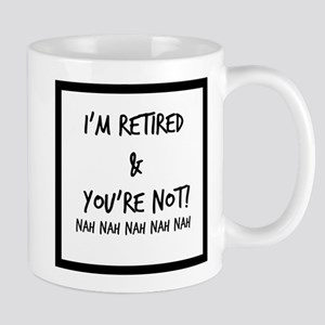 I'm Retired and You're NOT Mugs