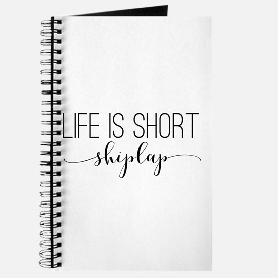 Life is short - shiplap Journal