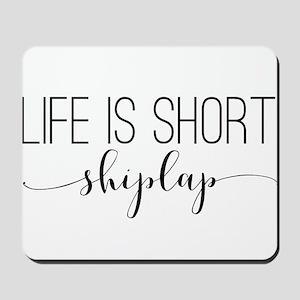 Life is short - shiplap Mousepad