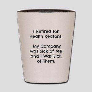 Retired Sick of Company Shot Glass