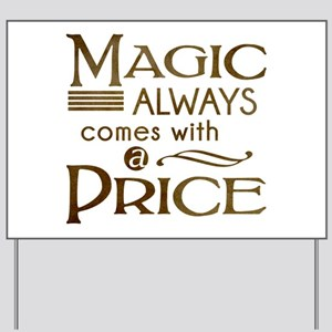 Magic Comes with a Price Yard Sign