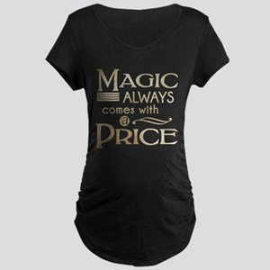 Magic Comes with a Price Maternity Dark T-Shirt