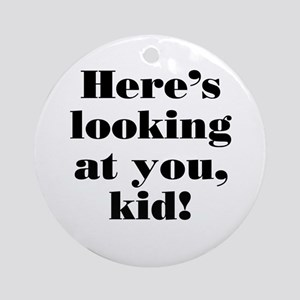 """""""Here's looking at you"""" Ornament (Round)"""