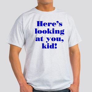 """""""Here's looking at you"""" Light T-Shirt"""
